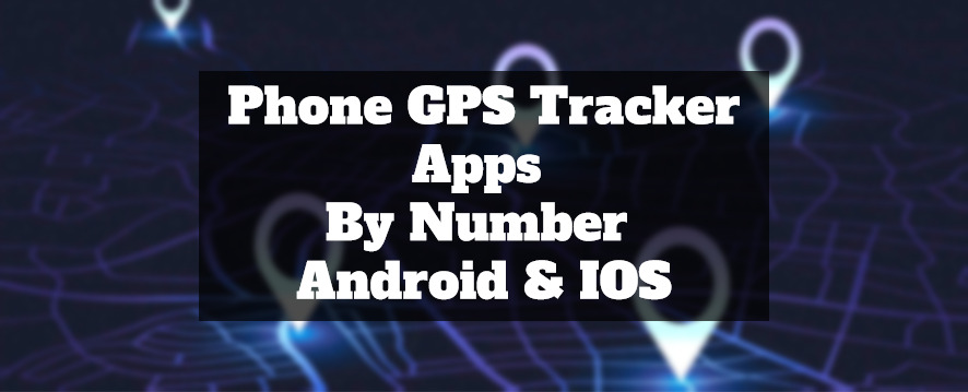 GPS tracking by number apps android & ios